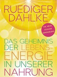 Das Geheimnis der Lebensenergie in unserer Nahrung - Dr. Ruediger Dahlke